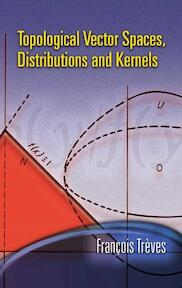 Topological Vector Spaces, Distributions And Kernels - Francois Treves (ISBN 9780486453521)