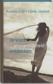 Je ware vrouwelijkheid ontdekken - Anselm Grün, Amp, Linda Jarosch (ISBN 9789059959934)