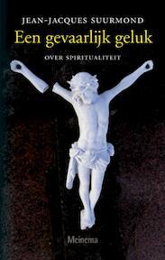 Een gevaarlijk geluk - Jean-Jacques Suurmond (ISBN 9789021142845)