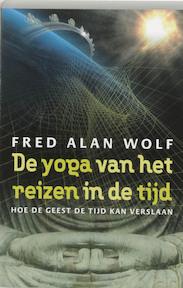 De yoga van het reizen in de tijd - Fred Alan Wolf (ISBN 9789020284089)