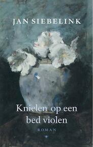 Knielen op een bed violen - Jan Siebelink (ISBN 9789023416654)