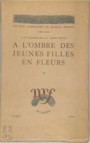 A la Recherche du Temps Perdu: A l'Ombre des Jeunes Filles en Fleurs [3 vol.] - Marcel Proust