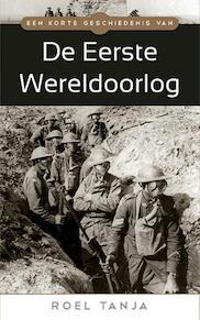Een korte geschiedenis van... De eerste wereldoorlog - Roel Tanja (ISBN 9789045315829)
