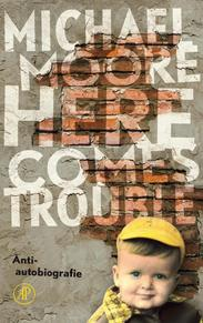 Here comes trouble - Michael Moore (ISBN 9789029583350)