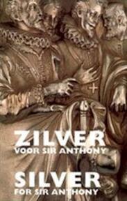 Zilver voor Sir Anthony - Anne-Marie Claessens-peré, Provinciaal Museum Sterckshof-Zilvercentrum (Antwerp Belgium) (ISBN 9789053251317)