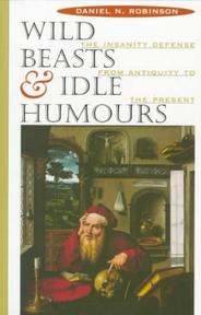 Wild Beasts and Idle Humours - The Insanity Defense from Antiquity to the Present - Daniel Robinson (ISBN 9780674952904)