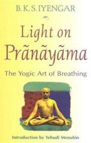 Light on Pranayama the Yogic Art of Breathing - B. K. S. Iyengar, Yehudi Menuhin (ISBN 9780824506865)