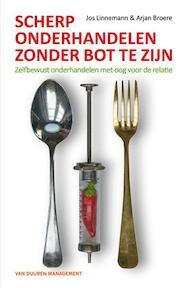 Scherp onderhandelen zonder bot te zijn - Jos Linneman, Arjan Broere (ISBN 9789089650665)