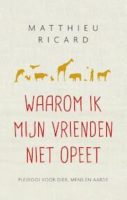 Waarom ik mijn vrienden niet opeet - Matthieu Ricard (ISBN 9789025904630)