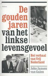 De gouden jaren van het linkse levensgevoel - John Jansen van Galen (ISBN 9789460030970)