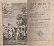 Anthologia Mariana, tres libros complectens, figuris emblematicis distincta, B. Virginis - Joannes Pauwels