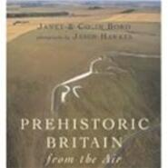 Prehistoric Britain from the Air - Janet Bord, Silverdale Books, Leicester, Colin Bord, Jason Hawkes (ISBN 9781845091255)