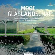 Mooi glaslandschap - Frank Stroeken, Dewi Hartkamp, Maarten Ettema (ISBN 9789075271485)