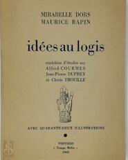 Idées au logis enrichies d'études sur Alfred Courmes, Jean-Pierre Duprey et Clovis Trouille - Mirabelle Dors, Maurice Rapin