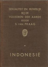Sexualiteit en huwelijk bij de volkeren der aarde. Indonesië - Siegfried van Praag