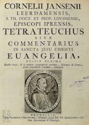 Tetrateuchus sive commentarius in sancta Jesu Christi Evangelia - Cornelius Jansenius