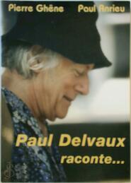 Paul Delvaux raconte ... - Pierre Ghêne, Paul Anrieu (ISBN 9782800800776)