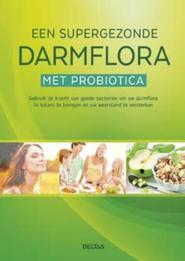 Een supergezonde darmflora met probiotica - Unknown (ISBN 9789044745764)