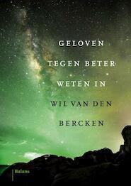 Geloven tegen beter weten in - Wil van den Bercken (ISBN 9789463820134)