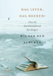 Dag leven, dag boeken! - Wil van den Bercken (ISBN 9789460035364)