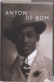 Anton de Kom - Alice Boots, Rob Woortman (ISBN 9789025432485)