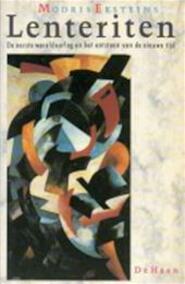 Lenteriten : de Eerste Wereldoorlog en het ontstaan van de nieuwe tijd - Eksteins, Modris (ISBN 9789026941153)