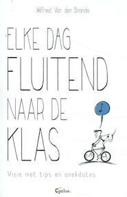 Elke dag fluitend naar de klas - Wilfried Van den Brande (ISBN 9789085750727)