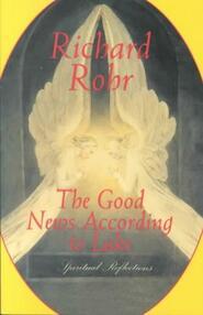 The Good News According to Luke - Richard Rohr (ISBN 9780824519667)