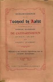 Geschiedenis van het tooneel te Aalst, en bezonderlijk van de Koninklijke Rederijkkamer de Catharinisten onder kenspreuk
