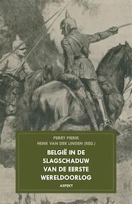 Belgie in de slagschaduw van de Eerste Wereldoorlog - Henk van der Linden, Perry Pierik (ISBN 9789461533043)