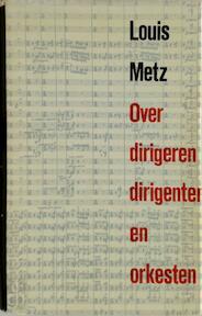 Over dirigeren, dirigenten en orkesten - Louis Metz