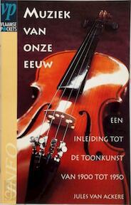 Muziek van onze eeuw - J. van Ackere (ISBN 9789052321424)