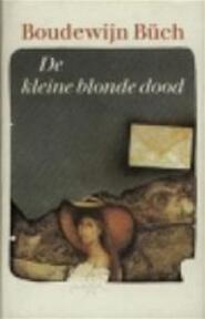 De kleine blonde dood - Boudewijn Büch (ISBN 9789029506298)