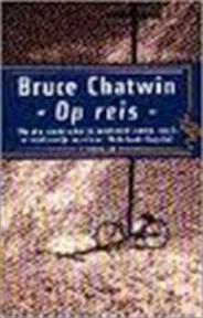 Op reis - B. Chatwin (ISBN 9789057131301)