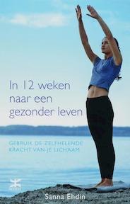 In 12 weken naar een gezonder leven - Sanna Ehdin, M.-L. van As (ISBN 9789021583556)