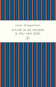Hitler in de polder & Vrij van God - Joost Zwagerman (ISBN 9789029577342)