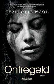 Ontregeld - Charlotte Wood (ISBN 9789046821992)