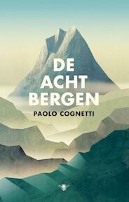 De acht bergen - Paolo Cognetti (ISBN 9789023466413)