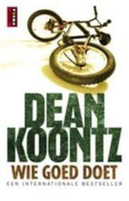Wie goed doet - Dean Ray Koontz, Jan Mellema (ISBN 9789021014487)