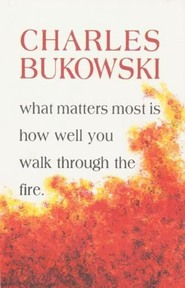 What Matters Most Is How Well You Walk Through the Fire - Charles Bukowski (ISBN 9781574231052)