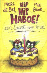 Hip Hip Haboe een taart voor moe - Marc de Bel, M. Buur (ISBN 9789065659729)