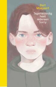 Tegenwoordig heet iedereen Sorry - Bart Moeyaert (ISBN 9789021415154)