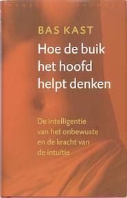 Hoe de buik het hoofd met denken helpt - Bas Kast (ISBN 9789028422506)