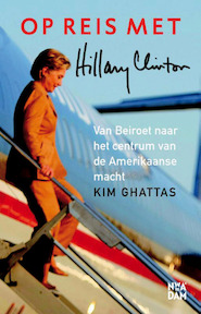 Op reis met Hillary Clinton - Kim Ghattas (ISBN 9789046813652)
