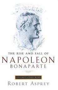 The Rise and Fall of Napoleon Bonaparte: The rise - Robert B. Asprey (ISBN 9780349112886)