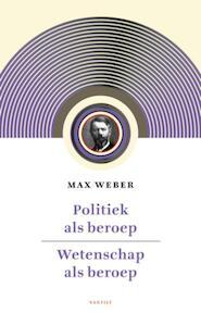 Politiek als beroep & wetenschap als beroep - Max Weber (ISBN 9789460040955)
