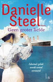 Geen groter liefde - Danielle Steel (ISBN 9789021810218)