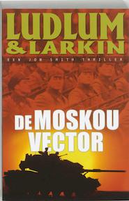 De Moskou vector - Robert Ludlum, P. Larkin (ISBN 9789024548361)