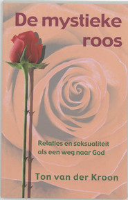 De mystieke roos - Ton van der Kroon (ISBN 9789020283068)