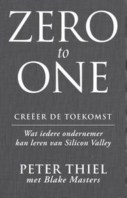 Zero to one - Creeer de toekomst - Peter Thiel, Blake Masters (ISBN 9789047007265)